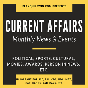 Latest Current Affairs of India and World | Playquiz2win